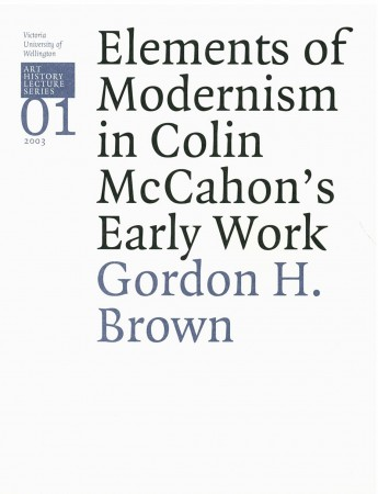 Gordon H. Brown Lecture Series 1: Elements of Modernism in Colin McCahon's Early Work