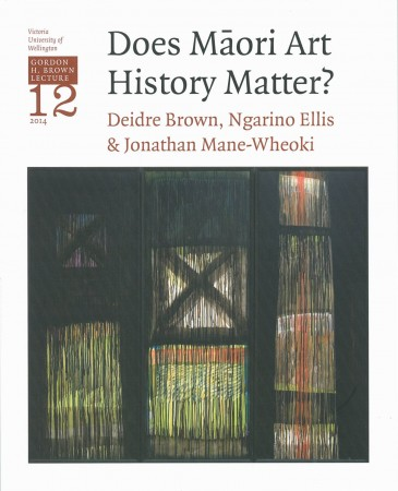 Gordon H. Brown Lecture Series 12: Does Maori Art History Matter?