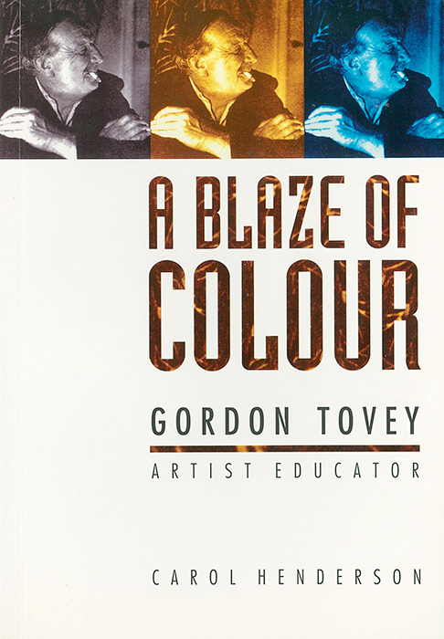A Blaze of Colour: Gordon Tovey, Artist, Educator