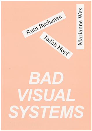 BAD VISUAL SYSTEMS: Ruth Buchanan, Judith Hopf, Marianne Wex