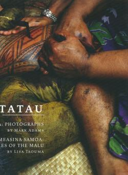 Tatau - Pe'a: Photographs by Mark Adams and Measina Samoa / Stories of the Malu by Lisa Taouma